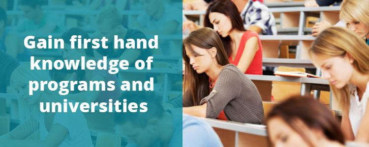 Gain first hand knowledge of programs and universities